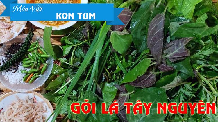 Gỏi lá Kon Tum – Một lần ăn, nhiều lần nhớ